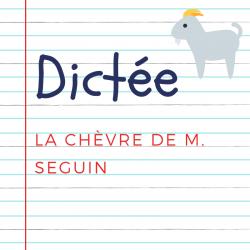 Dictée pour les enfants en CM1. Extrait de La chèvre de M. Seguin , Alphonse Daudet : M. Seguin n'avait jamais eu de bonheur avec ses chèvres...