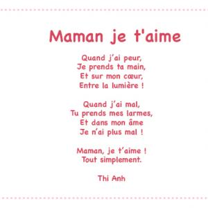 «Maman je t'aime» est un joli poème plein d'amour et d'attention que votre enfant pourra réciter le jour de la fête des mères ou à chaque occasion qu'il aura de lui faire plaisir. Imprimez ce joli poème illustré gratuitement et collez-le par exemple sur u