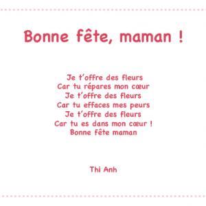 «Bonne fête maman » est un joli poème plein d'amour et d'attention que votre enfant pourra réciter le jour de la fête des mères ou à chaque occasion qu'il aura de lui faire plaisir. Imprimez ce joli poème gratuitement et collez-le par exemple sur une cart