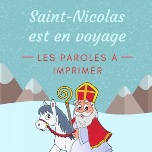 Imprimer la chanson Saint nicolas est en voyage afin de l'apprendre en famille et de la réciter lorsque la Saint Nicolas approche