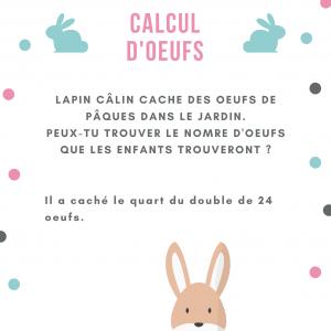 A votre enfant de calculer combien lapin câlin cache d'oeuf dans le jardin : il cache le quart du double de 24