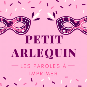"""Imprimer les paroles de la comptine """"Petit Arlequin """" Une chanson à apprendre en famille pour le carnaval"""