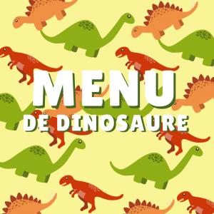 Imprimez gratuitement votre menu de Dinosaure pour préparer un repas sur le thème des Dinosaures que personne n'oubliera. Il suffira juste d'y inscrire l'entrée, le plat et le dessert : Un menu à imprimer gratuit qu'il vous faut.