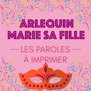 """Imprimer les paroles de la comptine """"Arlequin marie sa fille"""" Chanson de carnaval et mardi gras, fiche à imprimer"""